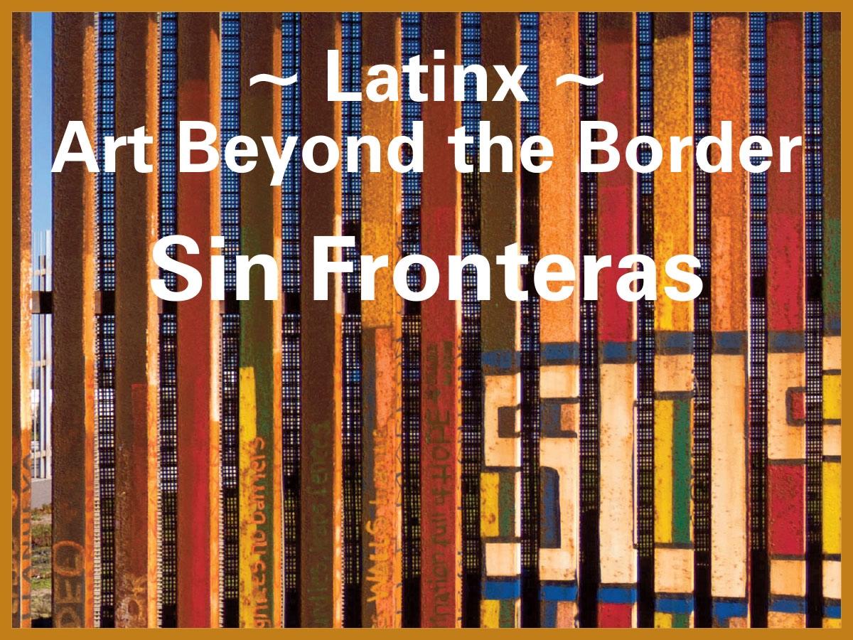 Latinx: Art Beyond the Border Sin Feronteras